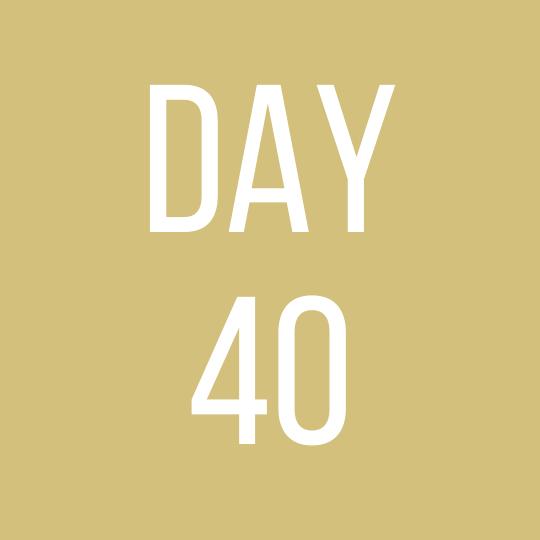 Day 40 Saturday